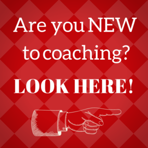 Look here if you are new to coaching